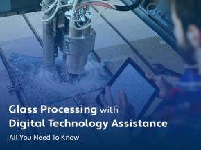 Glass Processing with Digital Technology